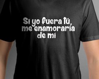 Si yo fuera tu me enamoraria de mi camisa franela comica humor español regalo shirt spanish quote tee funny tshirt