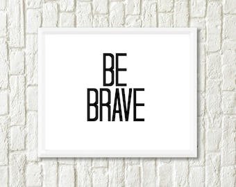 Be Brave Inspirational Print