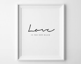 Typography Art, Love Is The New Black, Inspirational Quote, Printable Quotes, Typography Print, Black And White Print, Entryway Poster