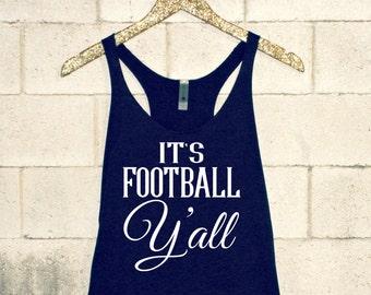 It's Football Y'all Shirt. It's Football Ya'll Tank. Football Shirt. Women's Football. Football Tank. Texas Football Shirt. (FYC0025)