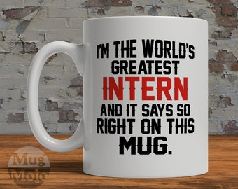Funny Intern Mug - I'm The World's Greatest Intern And It Says So Right On This Mug - Gift for Assistants