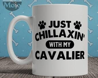 Cavalier Mug - Just Chillaxin' With My Cavalier - King Charles Spaniel - Funny Coffee Mug For Dog Lovers