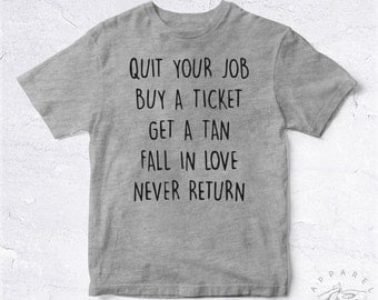 NEW Tee Shirt Quit Your Job Buy A Ticket Get A Tan Fall In Love Never Return BIO HANDMADE Into The Wild Silent Alone Stupid School Dream