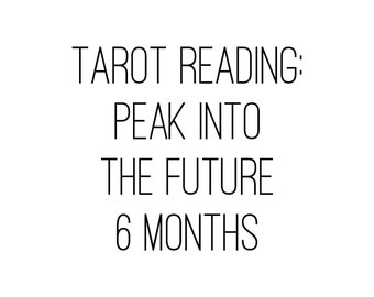 Tarot Reading - Peak into the future - 6 months