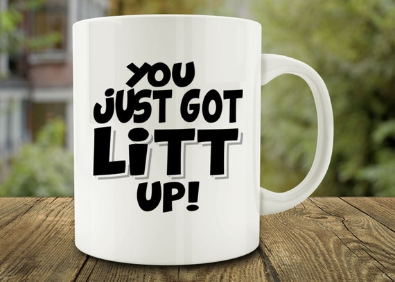 you just got litt up mug funny mug c260. Black Bedroom Furniture Sets. Home Design Ideas