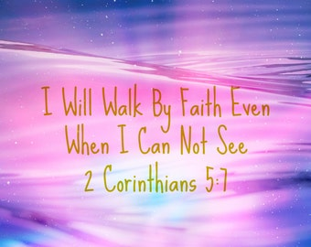 I Will Walk By Faith Even When I Can Not See 8x10