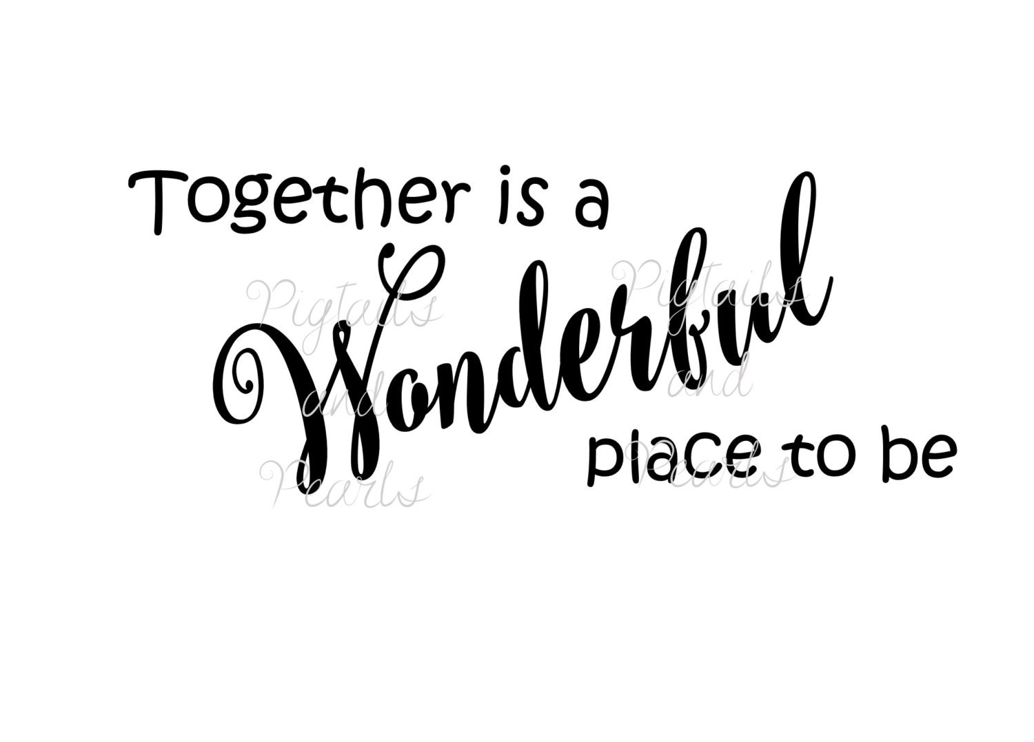 Together Is A Wonderful Place To Be Digital Cut Files Svg Eps Dxf Fcm Jpeg Vinyl Decals