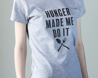 Hunger Made Me Do It! Woman's Fit T-Shirt