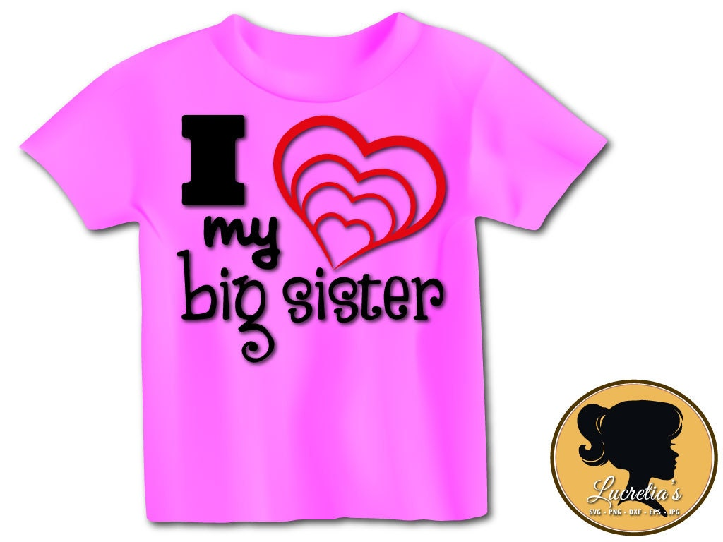 Love My Big Sister Quotes Quotes Family Svg I Love My Big Sister Svg Love Heart Silhouette