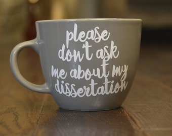 Please Don't Ask Me About My Dissertation // PhD Mug // PhD Gift // Funny Mug // Dissertation // Graduate Student Gift // Funny PhD Mug
