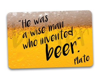 BEER Fridge Magnet. He Was a Wise Man Who Invented Beer. Funny Quote by Plato.