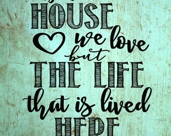Its not the house we love 8x10 print