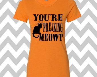 You're Freaking Meowt T-Shirt Halloween Shirt Halloween Party Tee Funny Halloween Shirt Halloween Costume Cat Shirt Halloween Party Tee