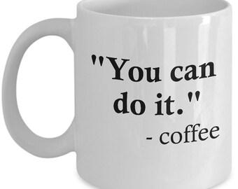"Funny Coffee Mug - ""You Can Do It"" (says coffee)"