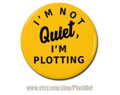 """I'm Not Quiet, I'm Plotting Funny Button 1.25"""" or 2.25"""" Pinback Pin Button Badge or Attitude"""