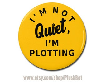 "I'm Not Quiet, I'm Plotting Funny Button 1.25"" Pinback Pin Button Badge or Refrigerator Magnet Attitude"