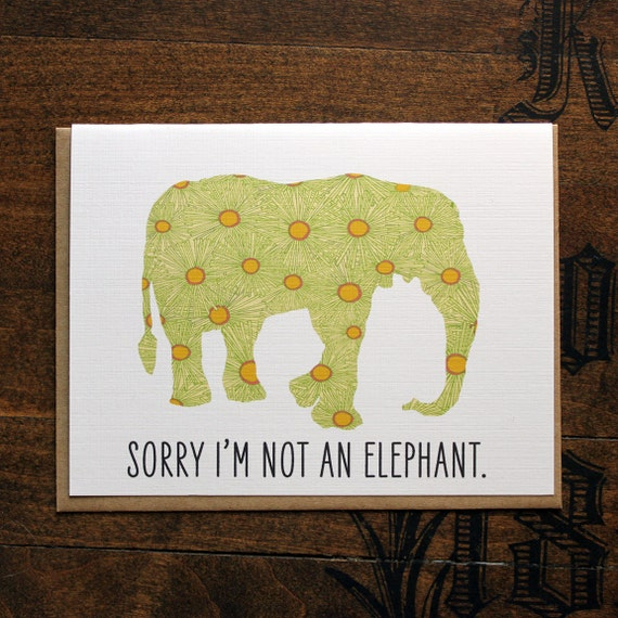 sorry I'm not an elephant-belated birthday or something