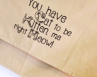 You have cat to be kitten me right meow kitchen dish towel. Silk screened cotton tea towel.