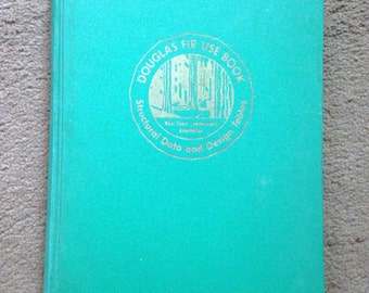 Douglas Fir Use Book Building Arts Structural Engineering Book Antique Book 1958 West Coast Lumbermen's Association Timber Fabrication