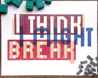 I Think I Might Break Letterpress Print