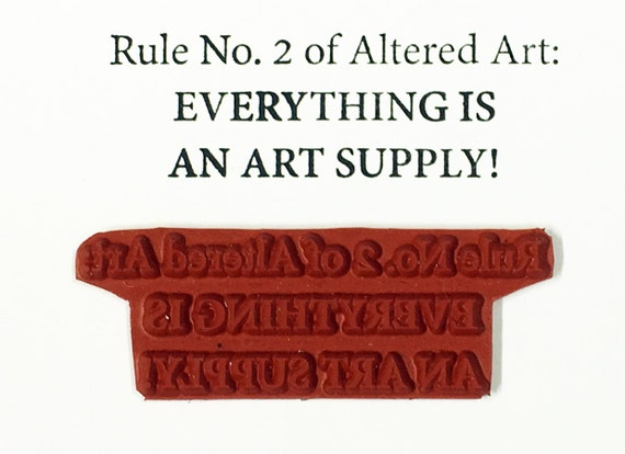 Altered Attic Unmounted Rubber Stamp - Rule No 2 of Altered Art Everything Is An Art Supply - Funny Artist Quote Greeting Card Scrapbook