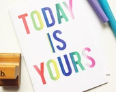 Today is Yours - Greeting Card - Inspiration, Motivation, Encouragement, Positivity