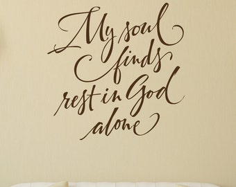My soul finds rest in God alone - hand-lettered vinyl scripture wall decal, wall decal, home decor