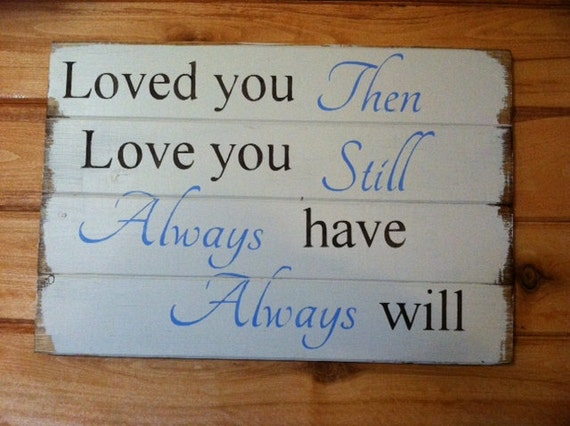 Loved You Yesterday Love You Still Quote: Loved You Yesterday Love You Still-Single Use Self