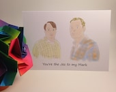 You're the Jez to my Mark Bromance greeting card - Peep Show