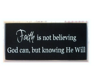Faith is not believing God can it's knowing He will primitive sign