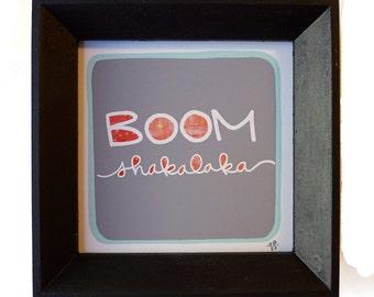 Framed Mini Print - BOOM Shakalaka - Hand Drawn Illustration - MN USA Made Frame - Quote Inspiration Nursery Children