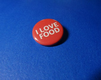 I LOVE FOOD Pinback Button (or Magnet)