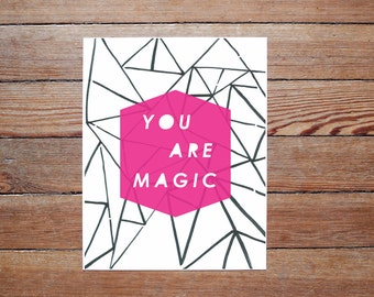 You Are Magic - PRINT