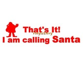 That's It I Am Calling Santa  - Christmas Decal - Vinyl Wall Decal, Wall Sticker, Christmas Decal, Dear Santa Decal, Santa Claus Decal