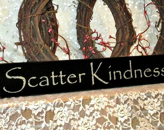 Scatter Kindness - Primitive Country Painted Wall Sign, inspirational sign, motivational sign, wall decor, Ready to Ship