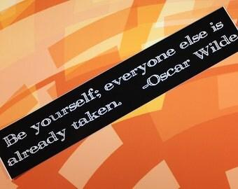 Be yourself everyone else is already taken... Oscar Wilde vinyl bumper sticker car bike guitar laptop