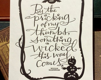 LETTERPRESS ART PRINT- By the pricking of my thumbs, something wicked this way comes. William Shakespeare