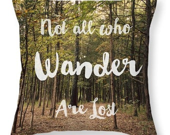 Art Throw Pillow Cover Not all who Wander are Lost typography photography Forest green trees woodland woods brown nature