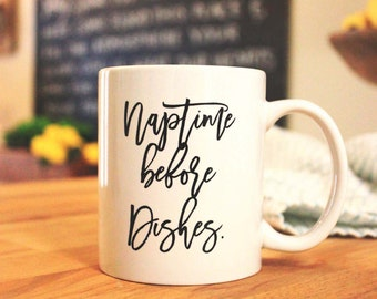 Naptime Before Dishes-Mom Rule- Mug