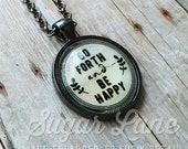 Go Forth and Be Happy Necklace - Inspirational Pendant - Glass Dome Necklace - Be Happy Pendant