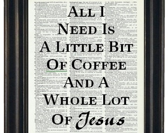 BOGO SALE All I Need Is Coffee and Jesus Dictionary Art Book Page A HHP Original Quote Prints Sayings Wall Art