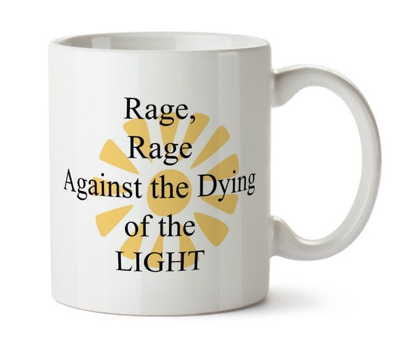 Do Not Go Gently Into That Night Rage Rage Against Your: Items Similar To Rage Rage Against The Dying Of The Light