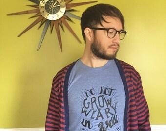 Do Not Grow Weary In Well Doing - Mens or Womens Bible Verse Tee Shirt - Original Art - Unisex Shirt - Hipster T