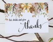 Eat, Drink and Give Thanks Sign, Party Decoration, Thanksgiving, Tea, Gathering, Fall Print, Autumn Decor- Size 5 x 7, Printed Sign
