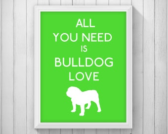 CUSTOM All You Need is Bulldog Love Art Printable 5x7 8x10