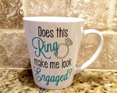 Does this Ring make me look Engaged? VINYL Wedding Bride to Be 12oz Coffee Mug Gift (Made to Order)