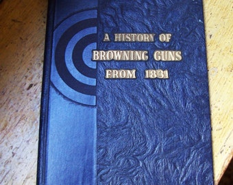 A History of Browning Guns from 1831 by John M Browning, vintage book
