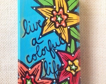 Live a Colorful Life - original art by Susie Carranza.  Mini wood canvas. Bold and whimsical art.