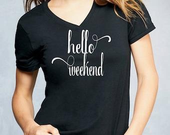 Hello Weekend Tshirt, V Neck Shirt, Basic Shirt, Weekend Shirt, TShirt, White Shirt, Womens Shirt