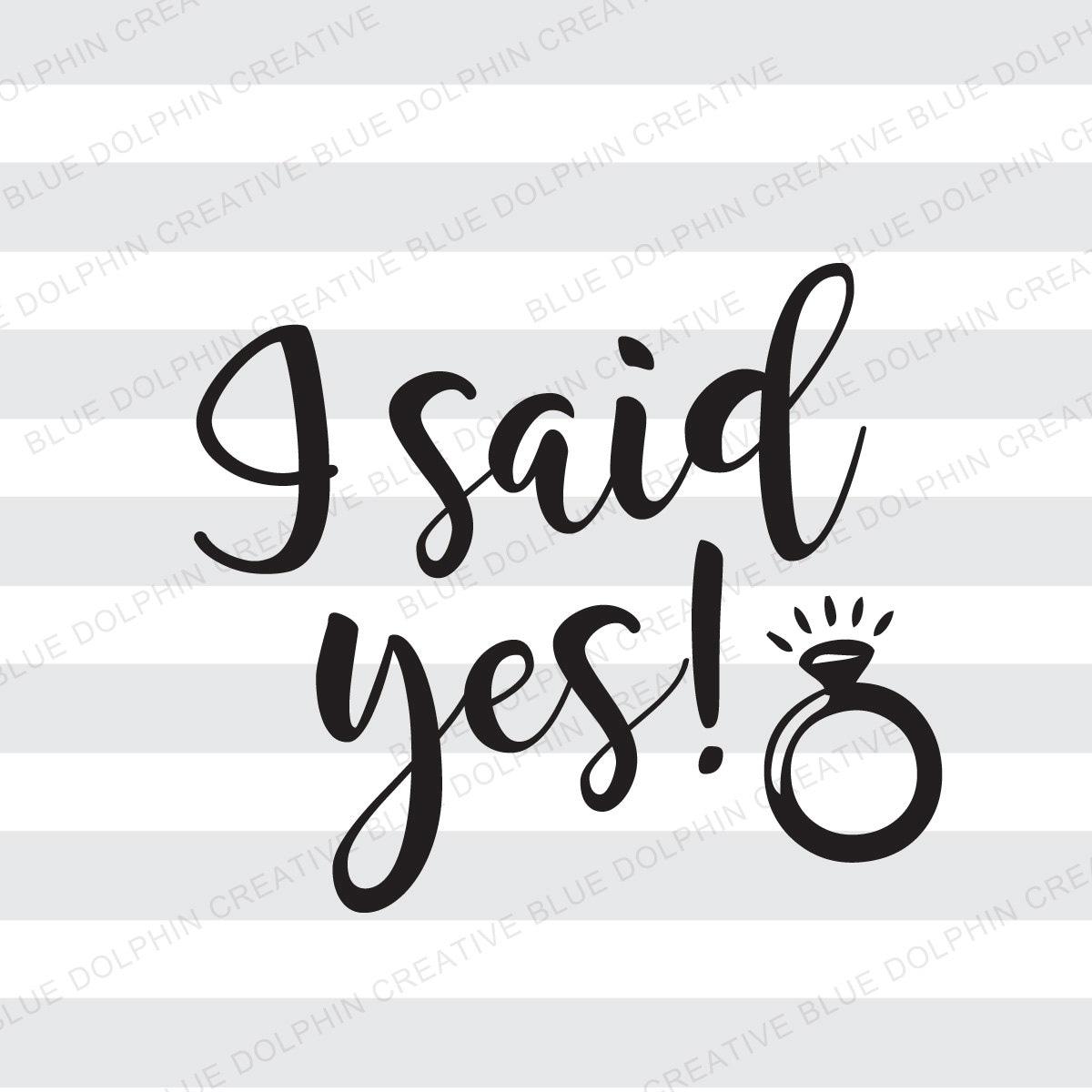 I Said Yes Svg Pdf Png Wedding Engagement Bride Cutting